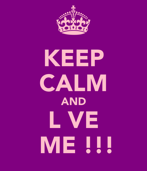 KEEP CALM AND L♥VE  ME !!!