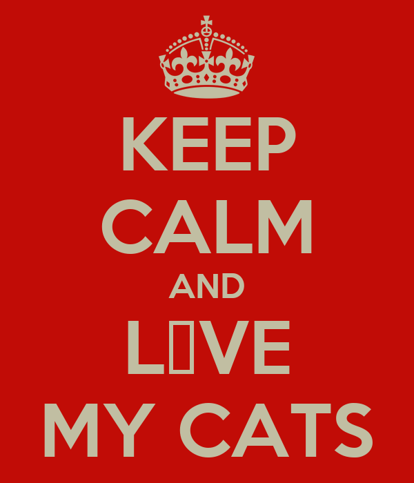 KEEP CALM AND L♥VE MY CATS