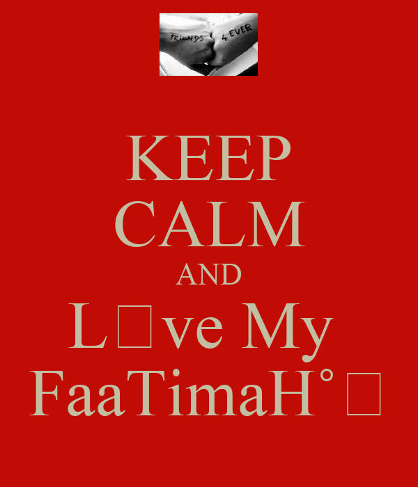 KEEP CALM AND L♡ve My  FaaTimaH˚♡