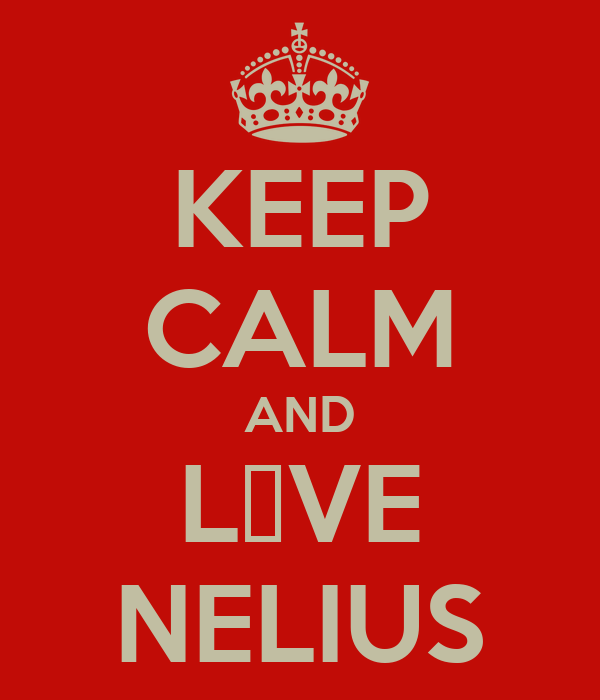 KEEP CALM AND L♥VE NELIUS
