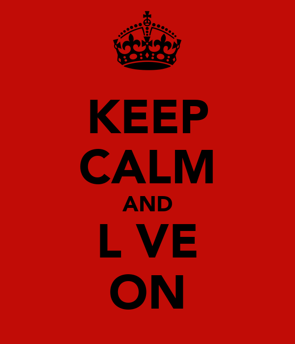 KEEP CALM AND L♥VE ON