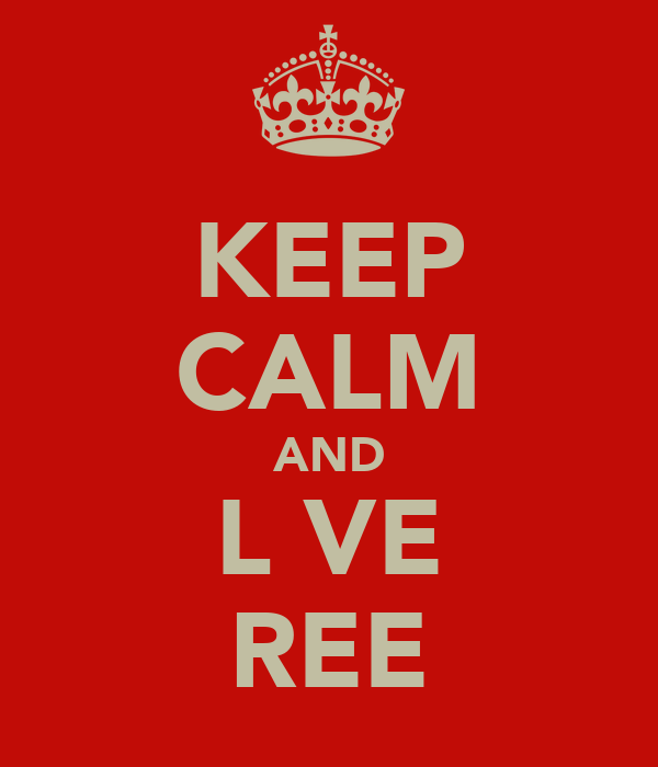 KEEP CALM AND L♥VE REE
