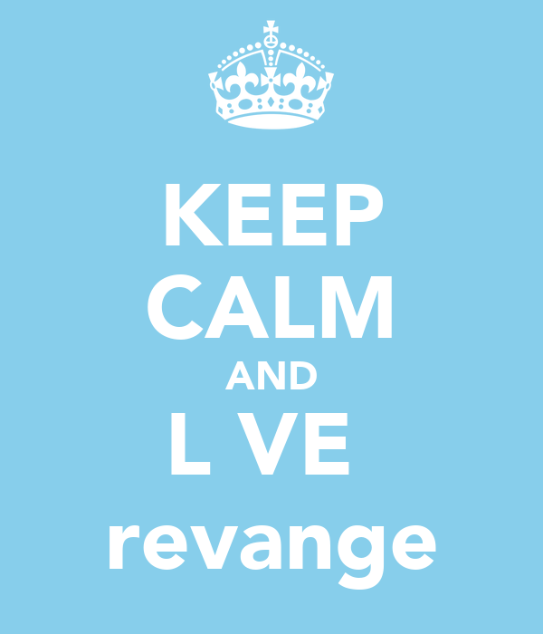 KEEP CALM AND L♡VE  revange