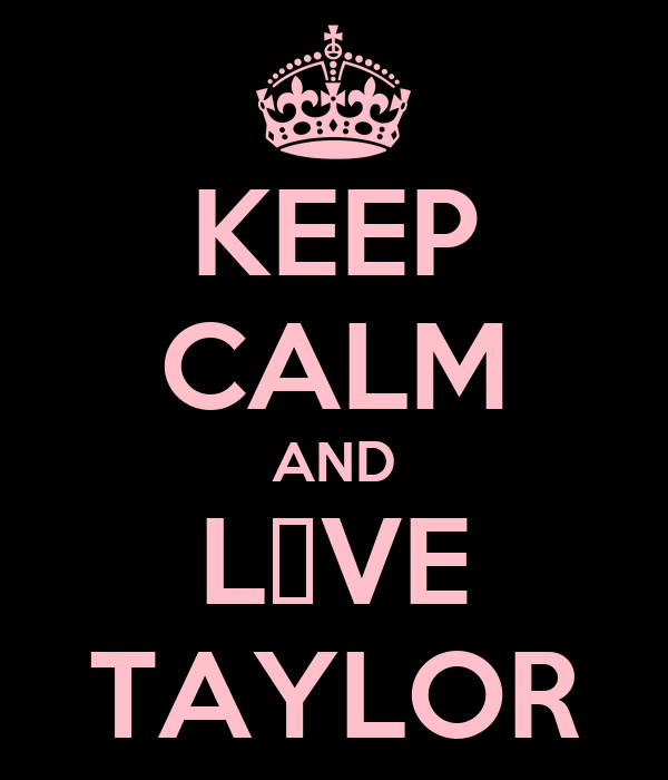 KEEP CALM AND L♥VE TAYLOR