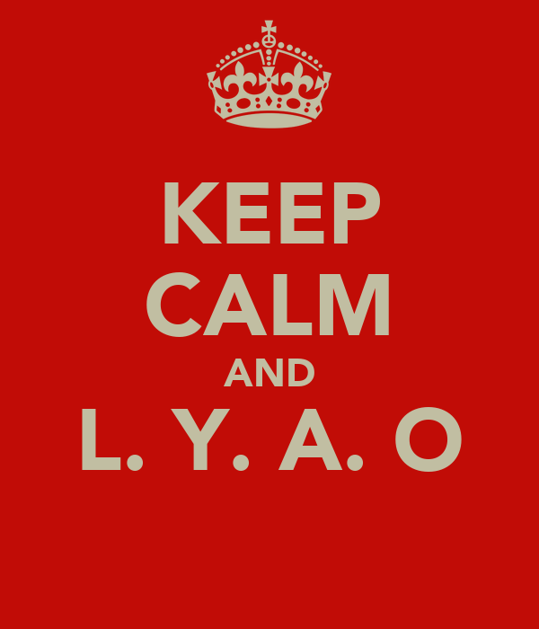KEEP CALM AND L. Y. A. O