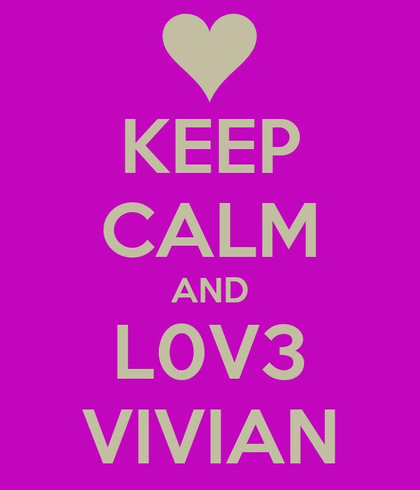 KEEP CALM AND L0V3 VIVIAN