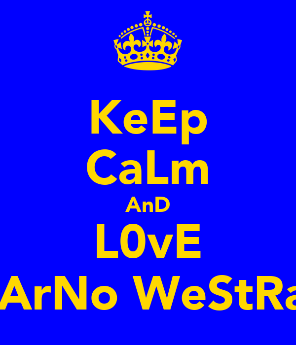 KeEp CaLm AnD L0vE #..ArNo WeStRa**