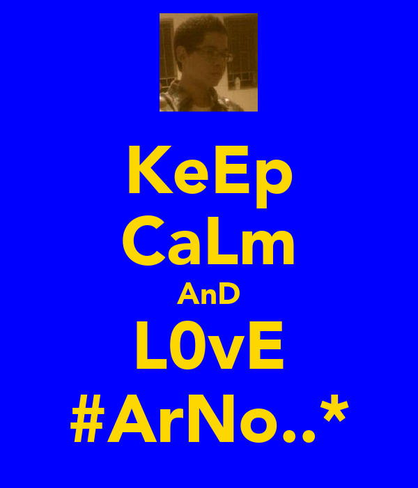 KeEp CaLm AnD L0vE ♥#ArNo..*♡