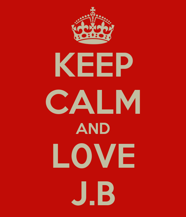 KEEP CALM AND L0VE J.B