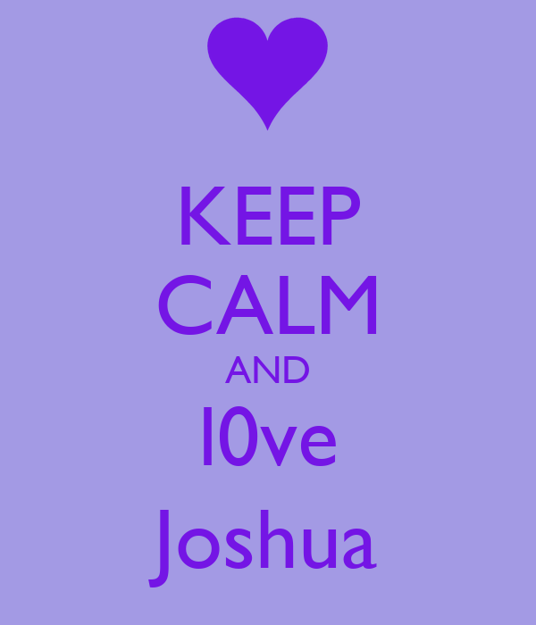 KEEP CALM AND l0ve Joshua