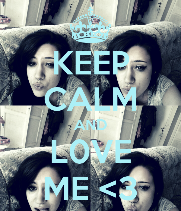 KEEP CALM AND L0VE ME <3