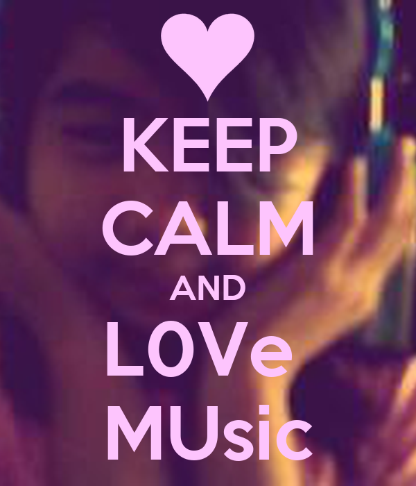 KEEP CALM AND L0Ve  MUsic