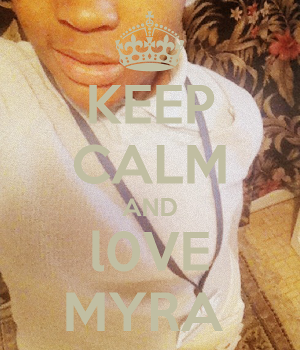 KEEP CALM AND l0VE MYRA