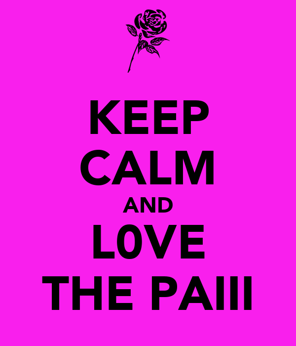 KEEP CALM AND L0VE THE PAIII