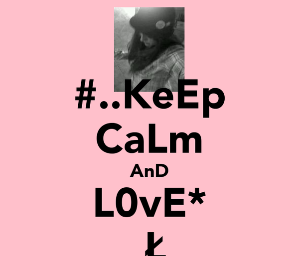 #..KeEp CaLm AnD L0vE* ♡ƬЧŁƛ♥