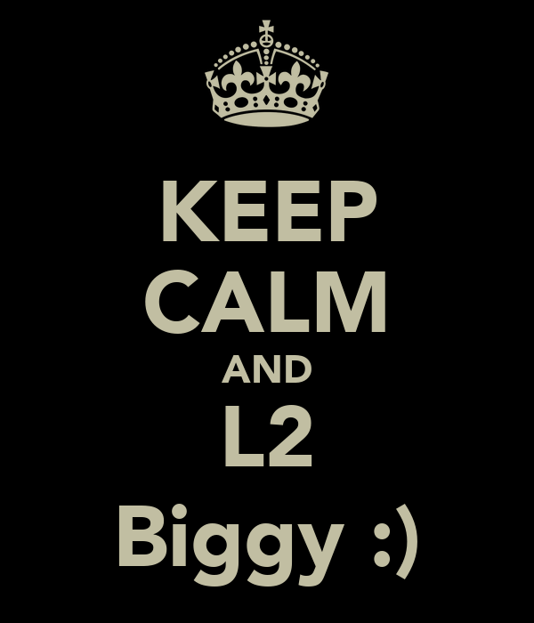 KEEP CALM AND L2 Biggy :)