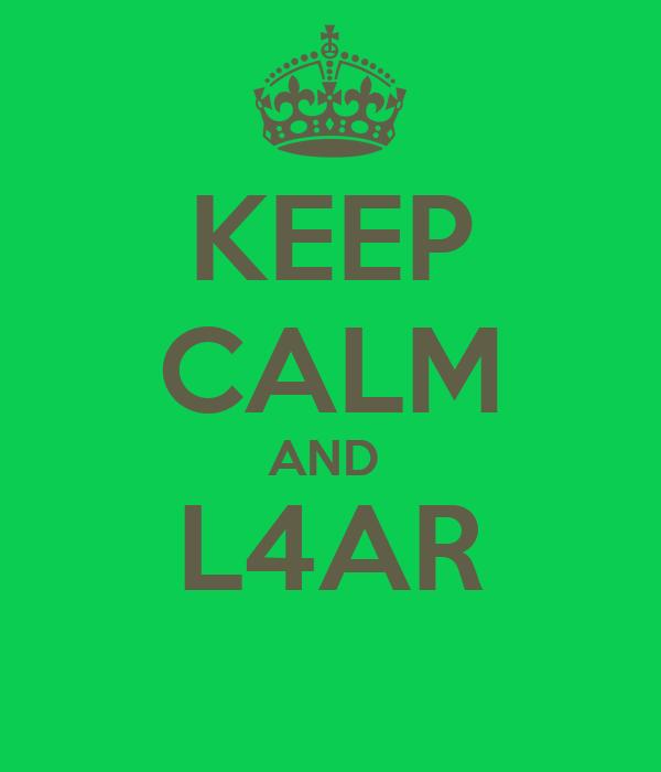 KEEP CALM AND  L4AR