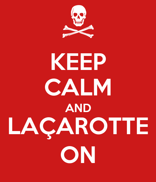 KEEP CALM AND LAÇAROTTE ON