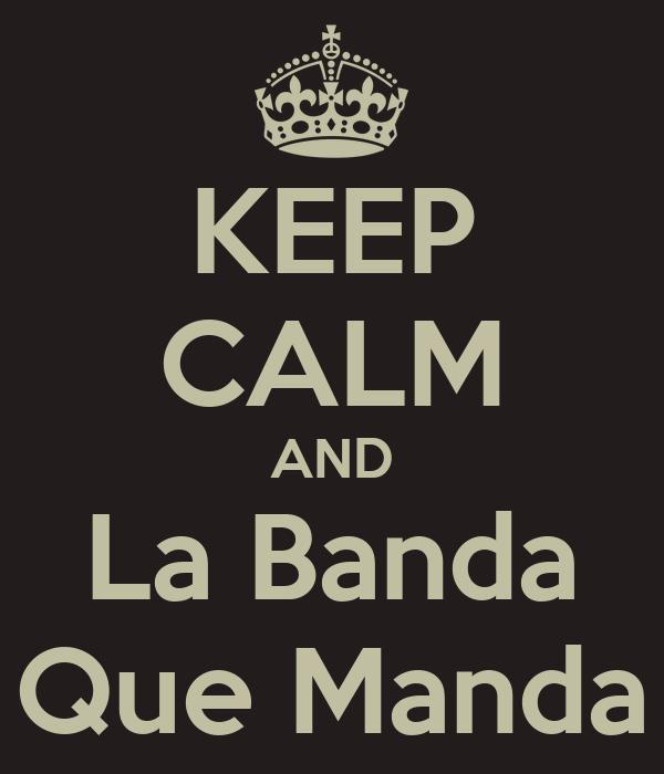 KEEP CALM AND La Banda Que Manda