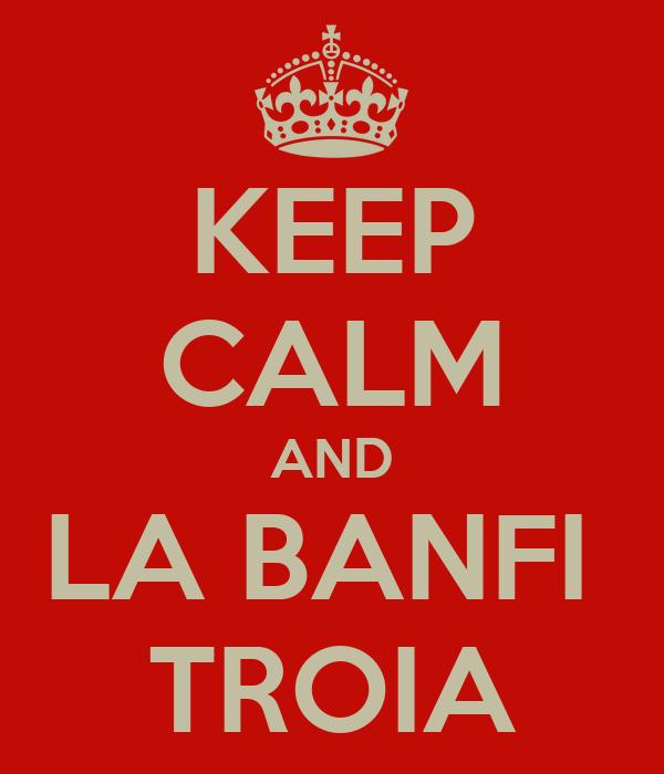 KEEP CALM AND LA BANFI  TROIA