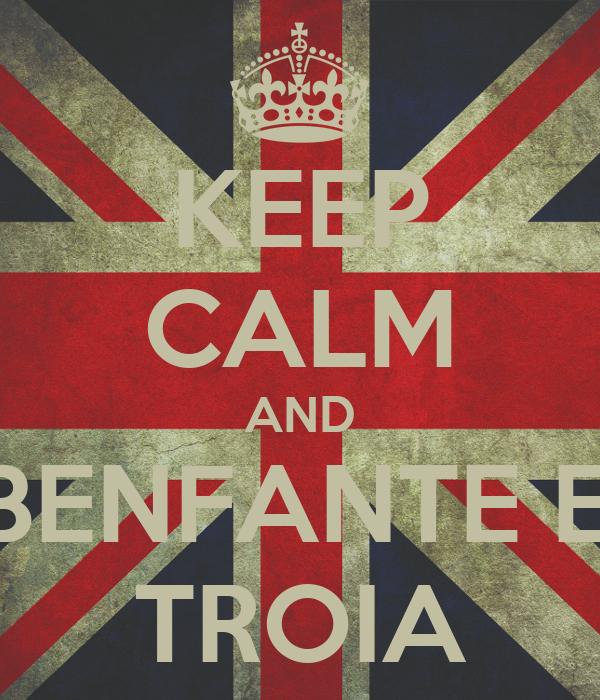 KEEP CALM AND LA BENFANTE E NA TROIA