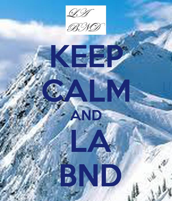 KEEP CALM AND  LA   BND