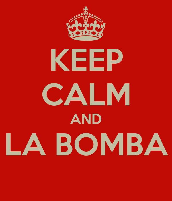 KEEP CALM AND LA BOMBA
