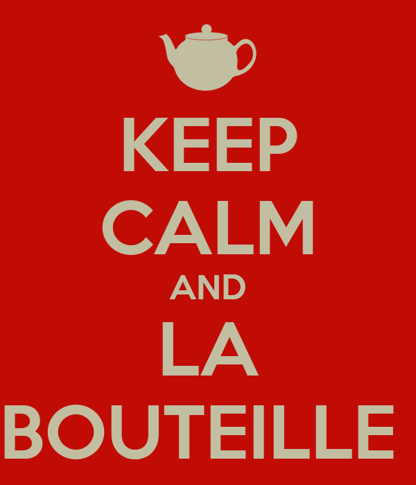 KEEP CALM AND LA BOUTEILLE