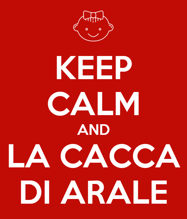 KEEP CALM AND LA CACCA DI ARALE