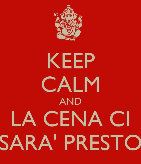 KEEP CALM AND LA CENA CI SARA' PRESTO