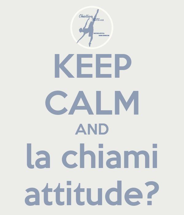 KEEP CALM AND la chiami attitude?