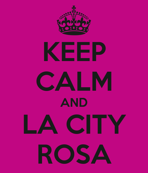 KEEP CALM AND LA CITY ROSA