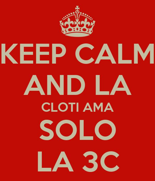 KEEP CALM AND LA CLOTI AMA SOLO LA 3C