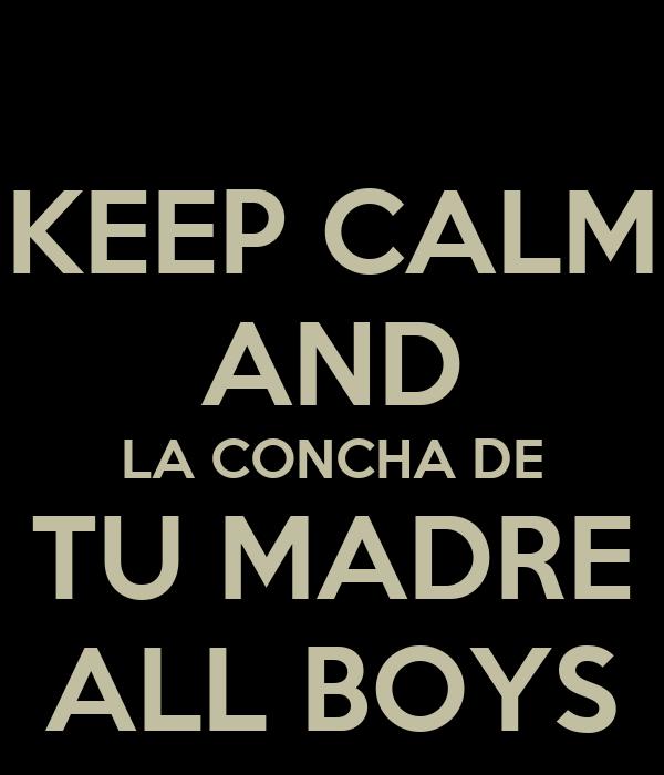 KEEP CALM AND LA CONCHA DE TU MADRE ALL BOYS