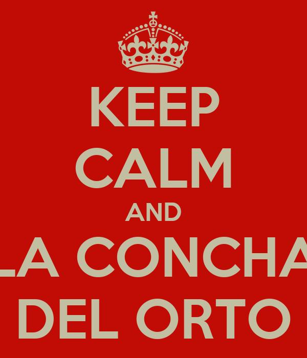 KEEP CALM AND LA CONCHA DEL ORTO