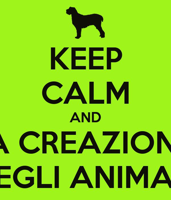 KEEP CALM AND LA CREAZIONE  DEGLI ANIMALI