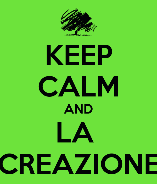 KEEP CALM AND LA  CREAZIONE