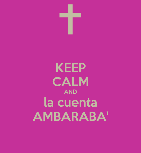 KEEP CALM AND la cuenta AMBARABA'