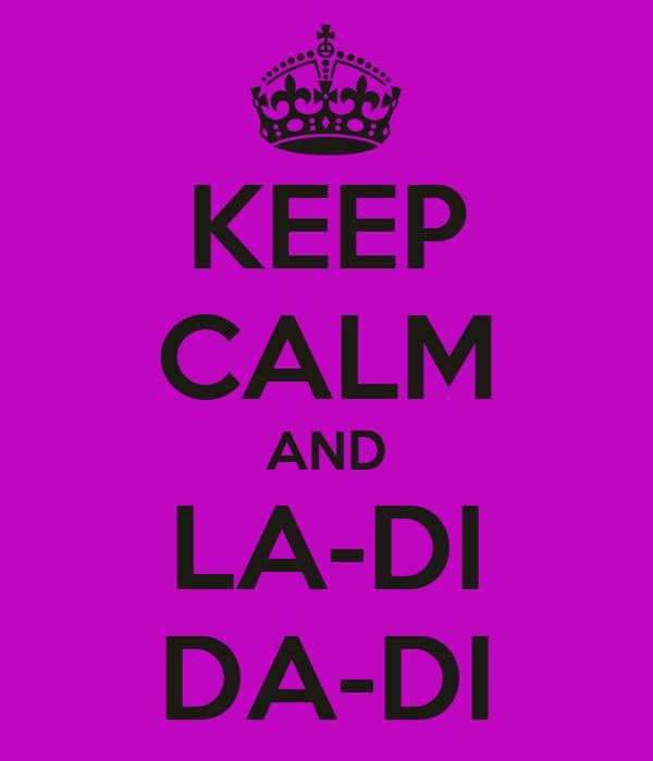 KEEP CALM AND LA-DI DA-DI