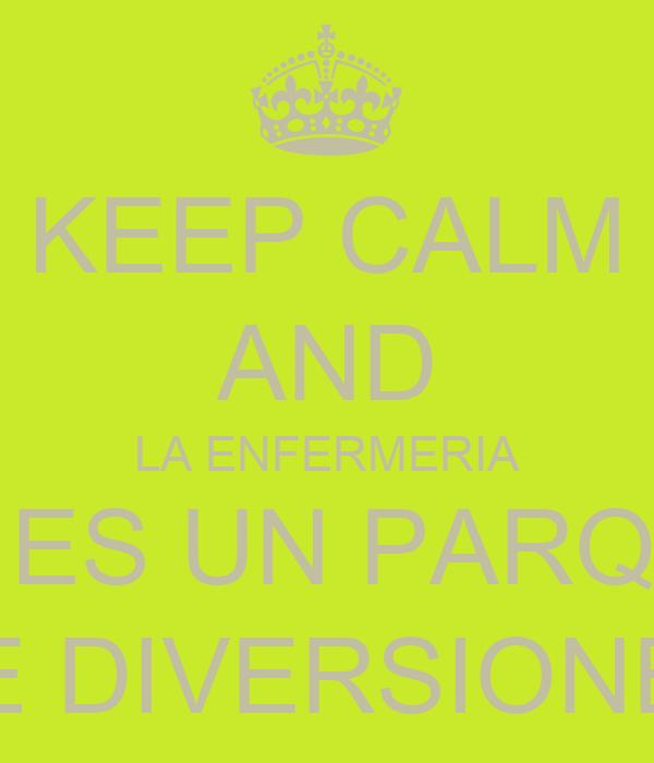 KEEP CALM AND LA ENFERMERIA NO ES UN PARQUE  DE DIVERSIONES