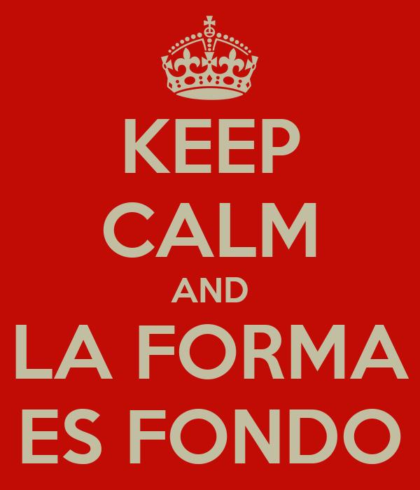 KEEP CALM AND LA FORMA ES FONDO
