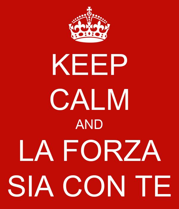KEEP CALM AND LA FORZA SIA CON TE