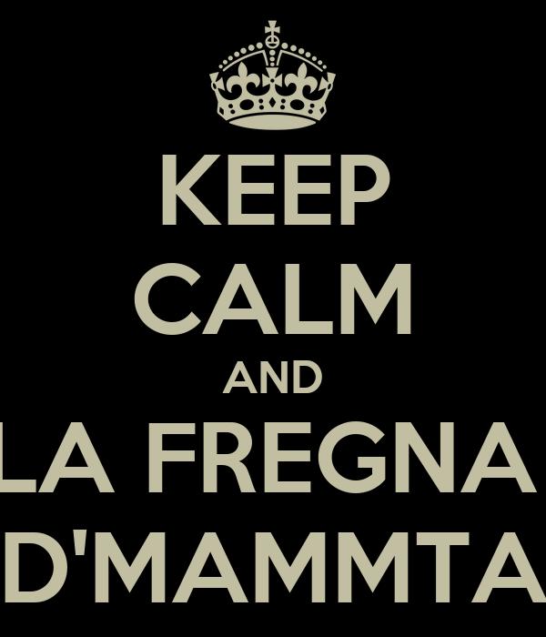 KEEP CALM AND LA FREGNA  D'MAMMTA