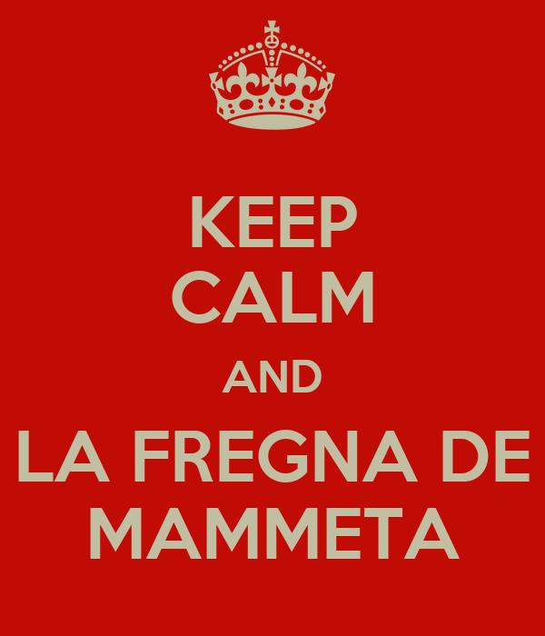 KEEP CALM AND LA FREGNA DE MAMMETA