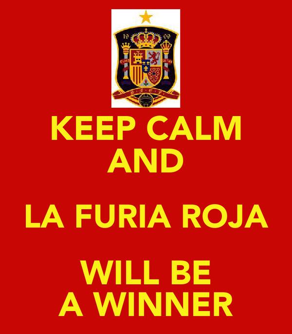 KEEP CALM AND LA FURIA ROJA WILL BE A WINNER