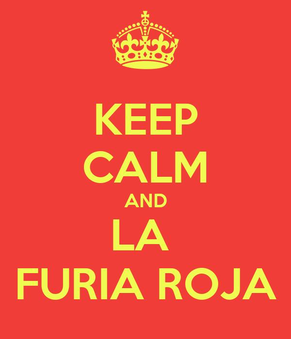 KEEP CALM AND LA  FURIA ROJA