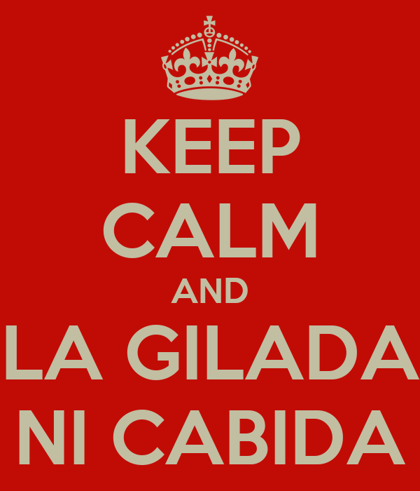 KEEP CALM AND LA GILADA NI CABIDA