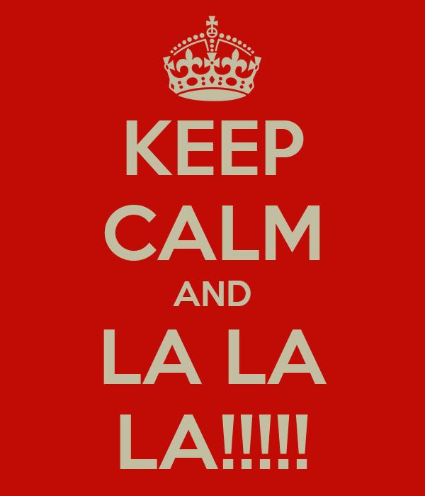 KEEP CALM AND LA LA LA!!!!!