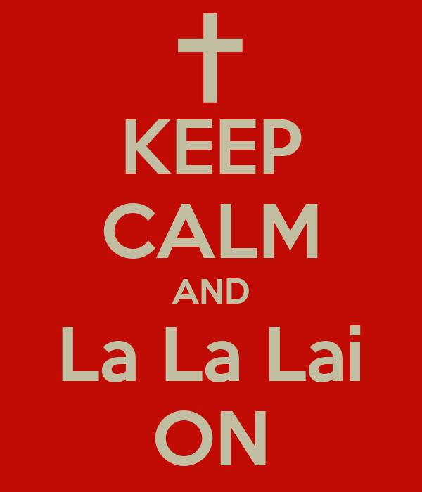 KEEP CALM AND La La Lai ON