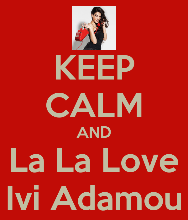 KEEP CALM AND La La Love Ivi Adamou